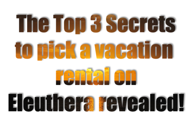 3 secrets to pick a vacation rental on Eleuthera